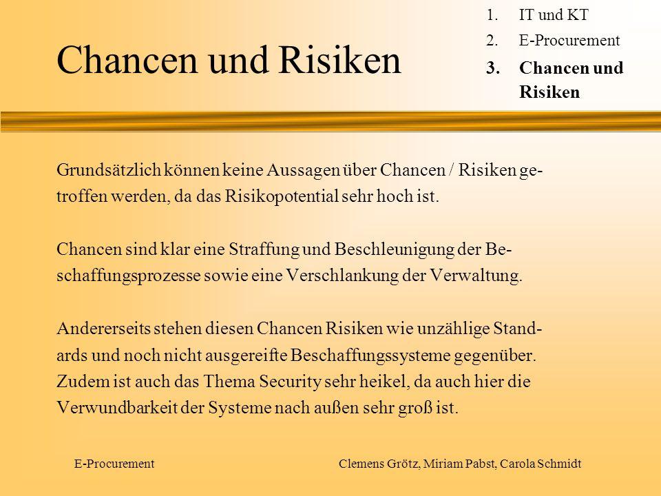 E-Procurement Clemens Grötz, Miriam Pabst, Carola Schmidt Chancen und Risiken Um E-Procurement optimal nutzen zu können, sollte u.a.