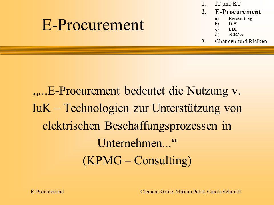 E-Procurement Clemens Grötz, Miriam Pabst, Carola Schmidt...E-Procurement bedeutet die Nutzung v. IuK – Technologien zur Unterstützung von elektrische