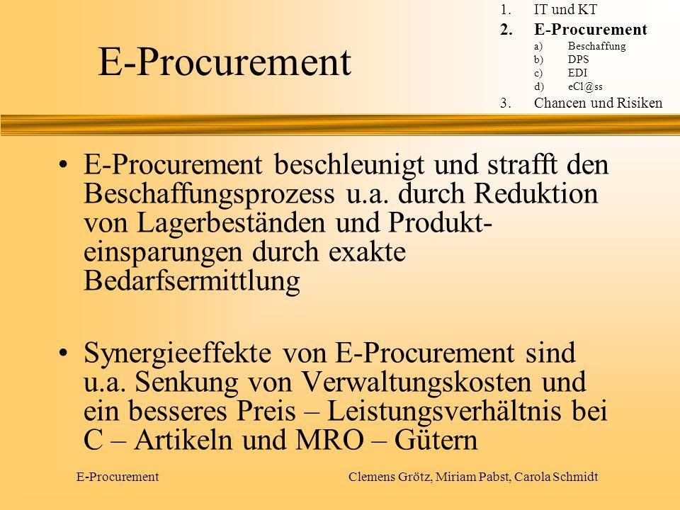 E-Procurement Clemens Grötz, Miriam Pabst, Carola Schmidt Beschaffung Unter Beschaffung versteht man in funktionaler Abgrenzung diejenigen Aktivitäten, die der Versorgung des Unternehmens mit fremd erstellten Gütern dienen.