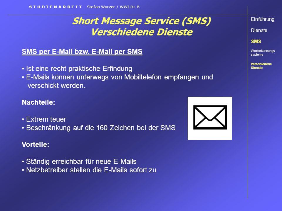 Short Message Service (SMS) Verschiedene Dienste SMS per E-Mail bzw. E-Mail per SMS Ist eine recht praktische Erfindung E-Mails können unterwegs von M