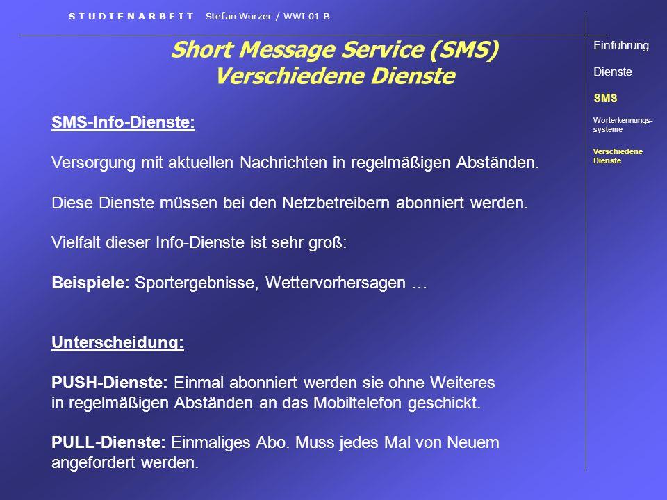 Short Message Service (SMS) Verschiedene Dienste SMS-Info-Dienste: Versorgung mit aktuellen Nachrichten in regelmäßigen Abständen. Diese Dienste müsse
