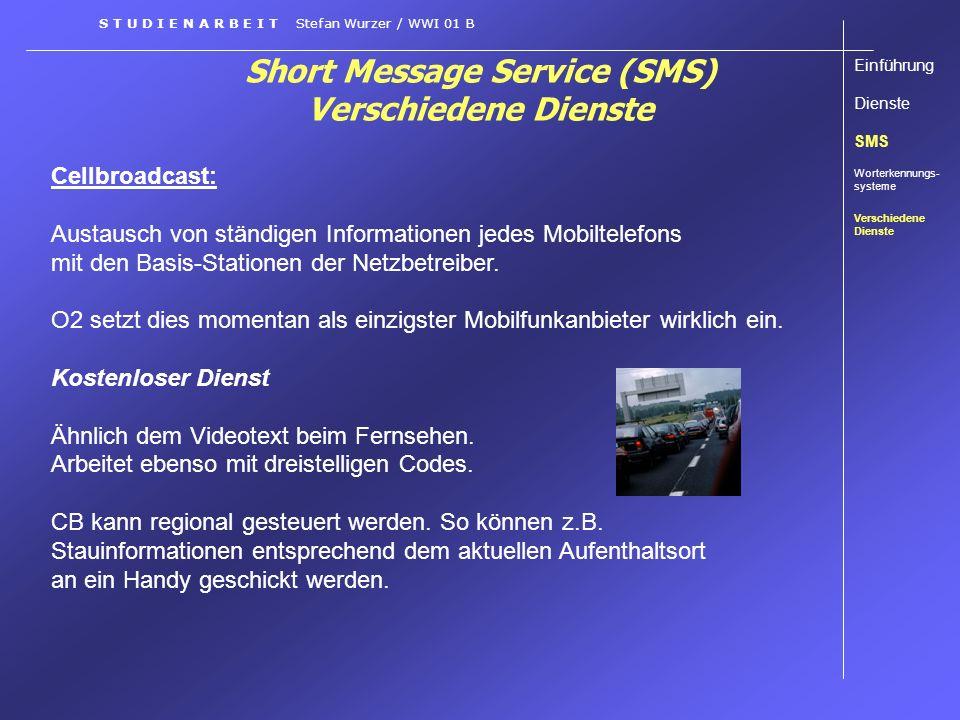 Short Message Service (SMS) Verschiedene Dienste Cellbroadcast: Austausch von ständigen Informationen jedes Mobiltelefons mit den Basis-Stationen der