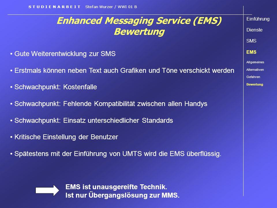 Enhanced Messaging Service (EMS) Bewertung Einführung Dienste SMS EMS Allgemeines Alternativen Gefahren Bewertung S T U D I E N A R B E I T Stefan Wur