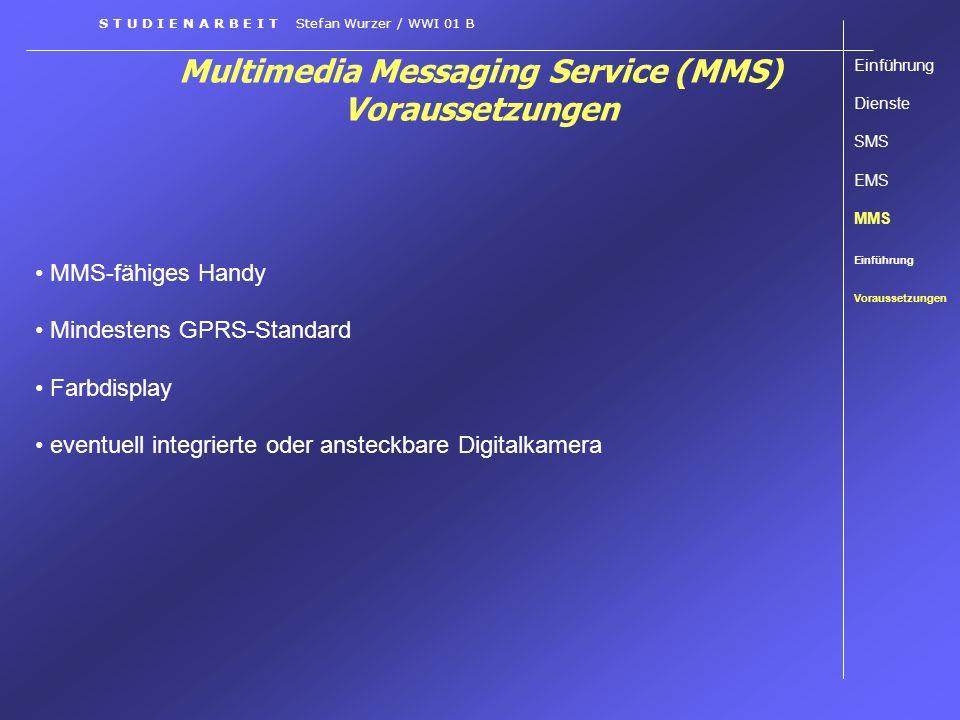 Multimedia Messaging Service (MMS) Voraussetzungen Einführung Dienste SMS EMS MMS Einführung Voraussetzungen S T U D I E N A R B E I T Stefan Wurzer /