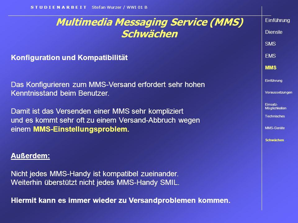 Multimedia Messaging Service (MMS) Schwächen S T U D I E N A R B E I T Stefan Wurzer / WWI 01 B Konfiguration und Kompatibilität Das Konfigurieren zum