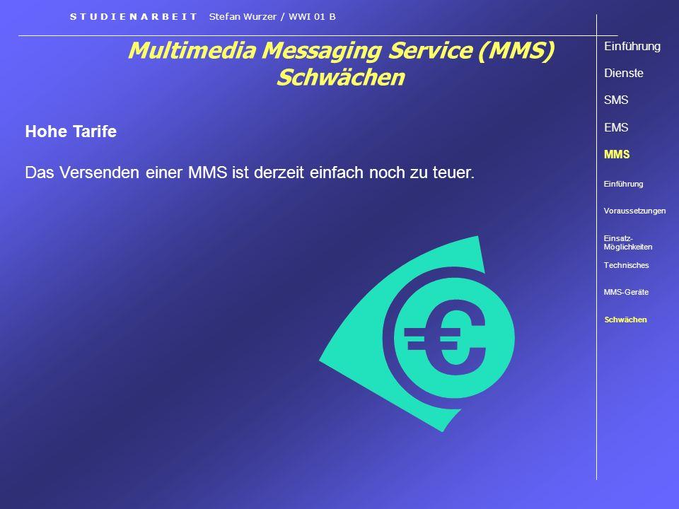 Multimedia Messaging Service (MMS) Schwächen S T U D I E N A R B E I T Stefan Wurzer / WWI 01 B Hohe Tarife Das Versenden einer MMS ist derzeit einfac