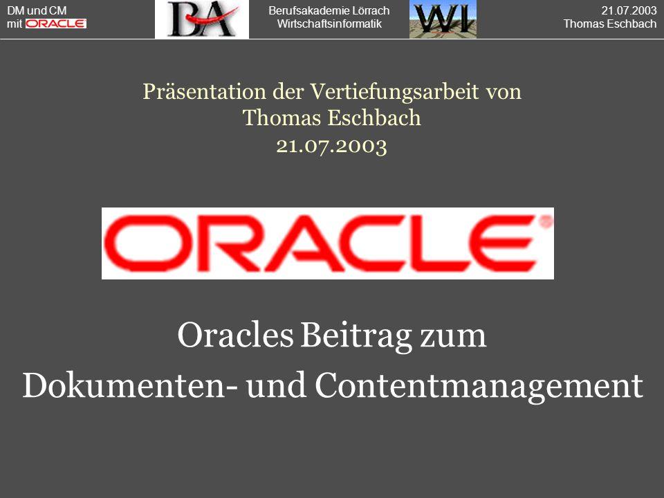 Berufsakademie Lörrach Wirtschaftsinformatik Gliederung 1.Einleitung 2.Definitionen 3.CM mit Oracle 4.DM mit Oracle 5.Zusammenfassung / Ausblick DM und CM mit 21.07.2003 Thomas Eschbach