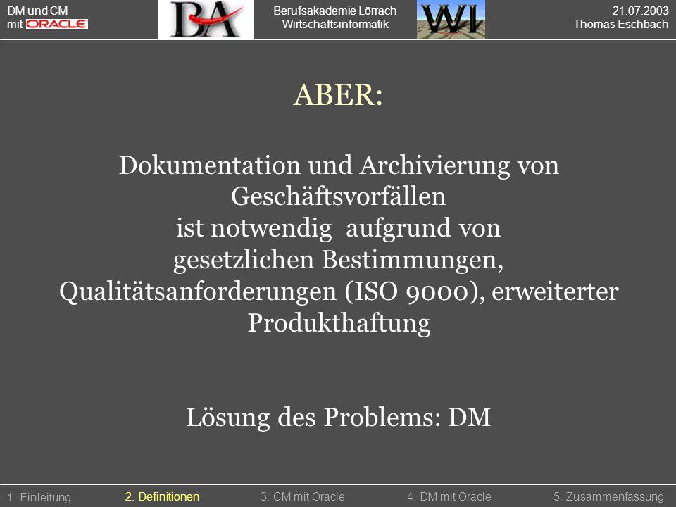 Berufsakademie Lörrach Wirtschaftsinformatik 1. Einleitung 5. Zusammenfassung2. Definitionen3. CM mit Oracle4. DM mit Oracle ABER: Dokumentation und A