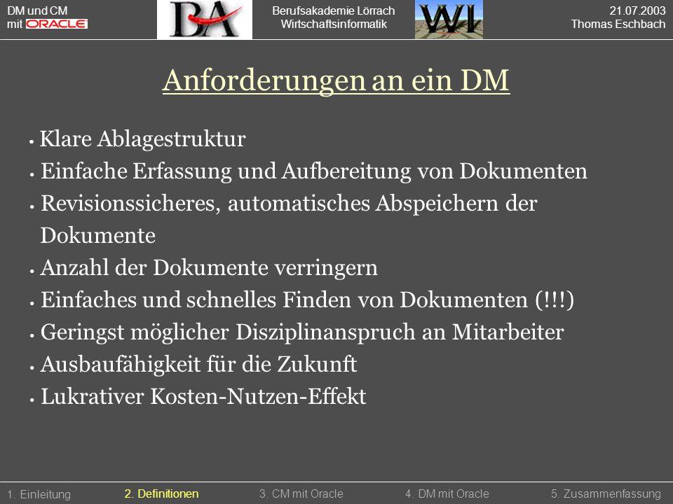 Berufsakademie Lörrach Wirtschaftsinformatik 1. Einleitung 5. Zusammenfassung2. Definitionen3. CM mit Oracle4. DM mit Oracle Anforderungen an ein DM K
