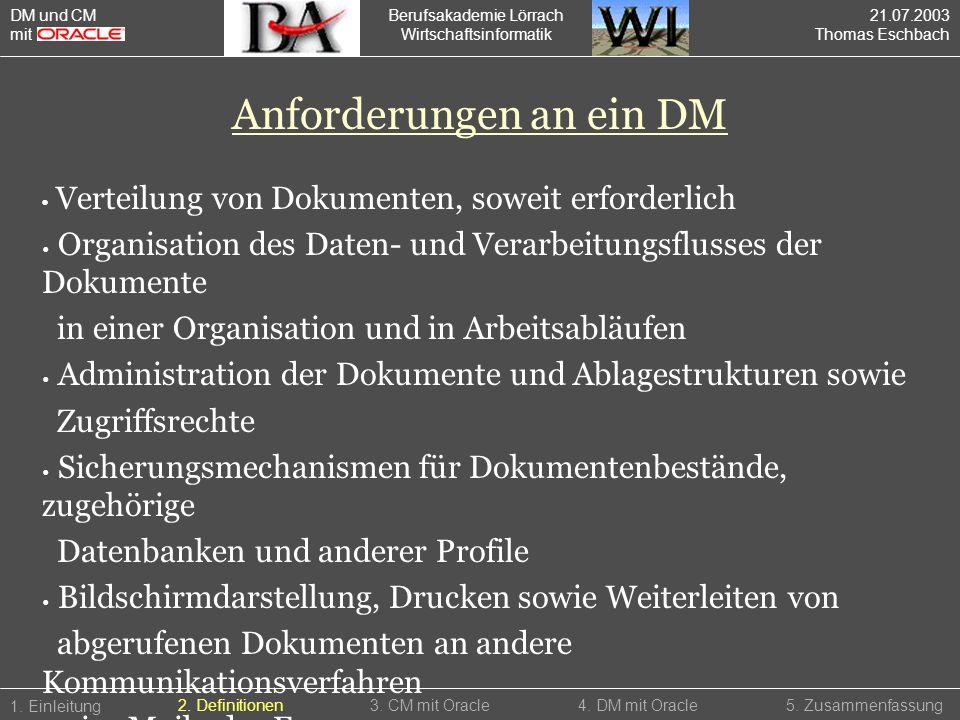 Berufsakademie Lörrach Wirtschaftsinformatik 1. Einleitung 5. Zusammenfassung2. Definitionen3. CM mit Oracle4. DM mit Oracle Anforderungen an ein DM V