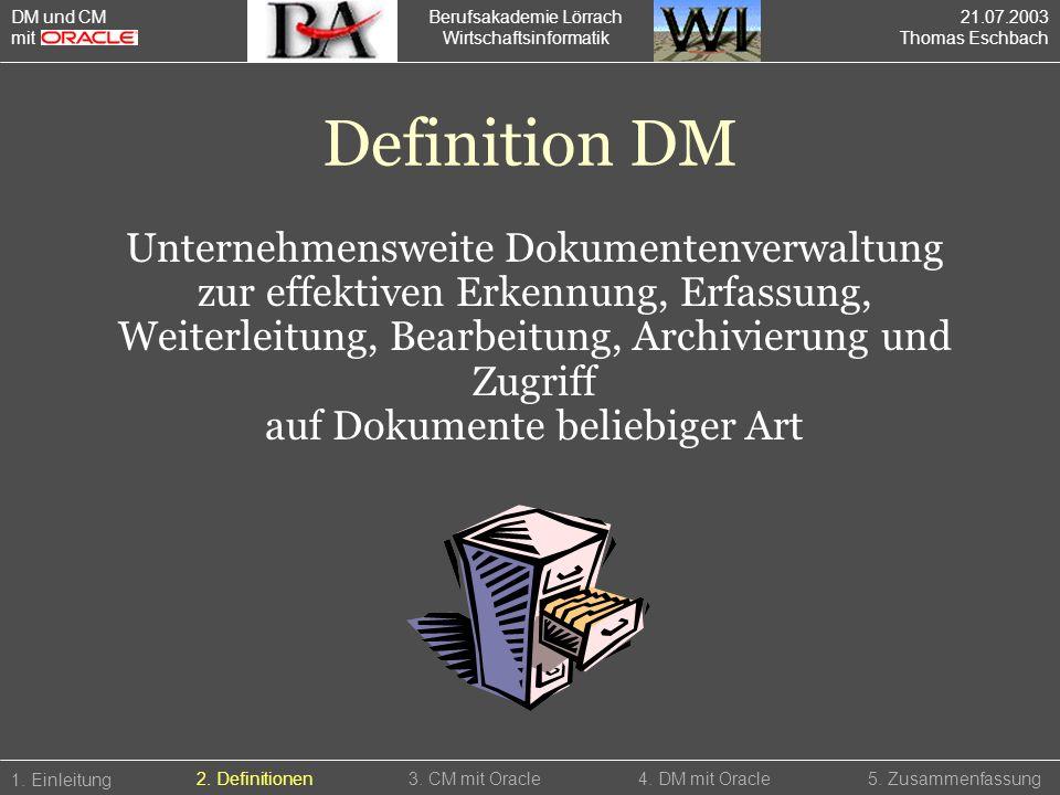 Berufsakademie Lörrach Wirtschaftsinformatik 1. Einleitung 5. Zusammenfassung2. Definitionen3. CM mit Oracle4. DM mit Oracle Definition DM Unternehmen