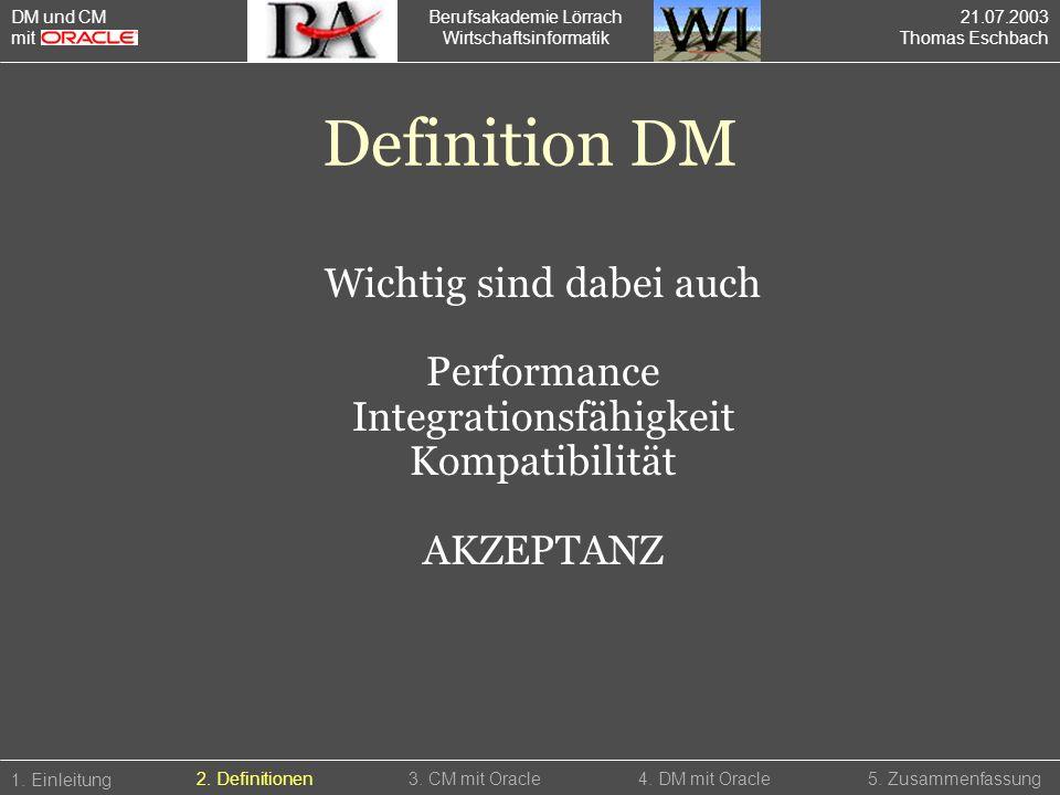 Berufsakademie Lörrach Wirtschaftsinformatik 1. Einleitung 5. Zusammenfassung2. Definitionen3. CM mit Oracle4. DM mit Oracle Definition DM Wichtig sin