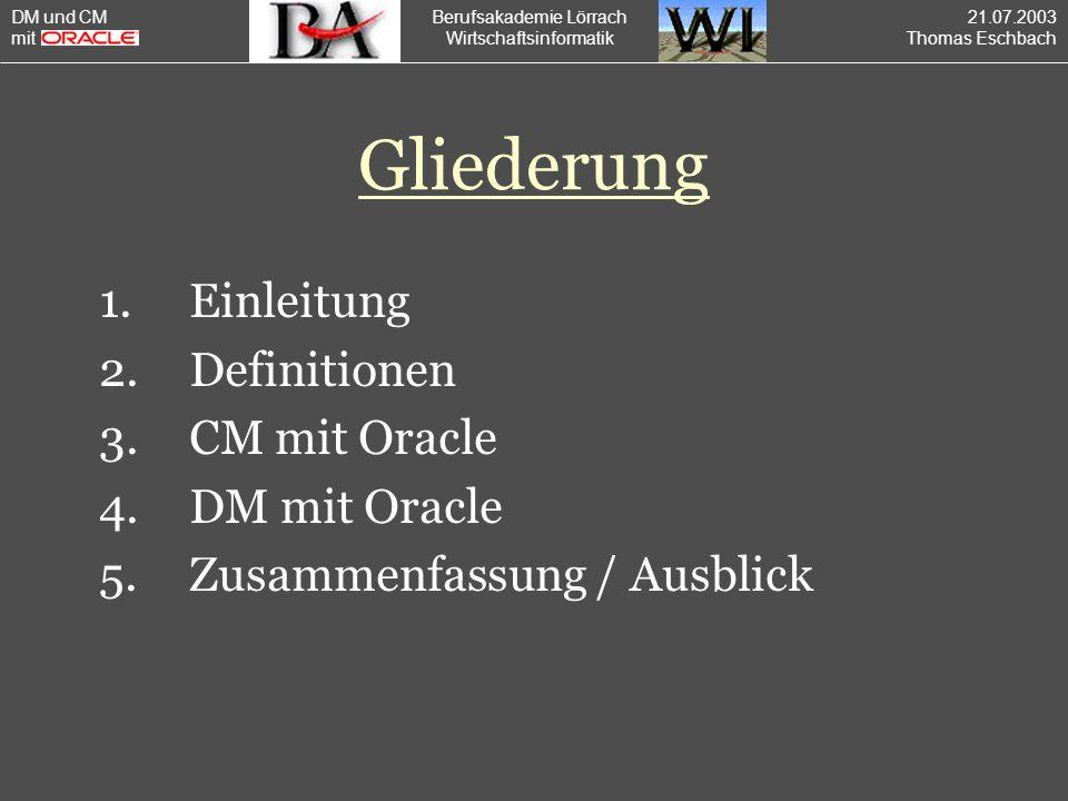 Berufsakademie Lörrach Wirtschaftsinformatik Gliederung 1.Einleitung 2.Definitionen 3.CM mit Oracle 4.DM mit Oracle 5.Zusammenfassung / Ausblick DM un