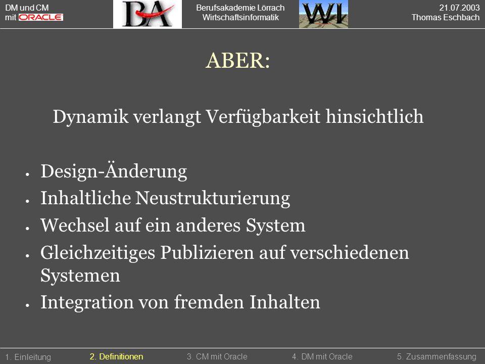 Berufsakademie Lörrach Wirtschaftsinformatik ABER: Dynamik verlangt Verfügbarkeit hinsichtlich Design-Änderung Inhaltliche Neustrukturierung Wechsel a