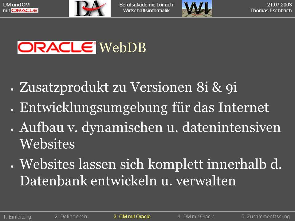 Berufsakademie Lörrach Wirtschaftsinformatik 1. Einleitung 5. Zusammenfassung2. Definitionen3. CM mit Oracle4. DM mit Oracle DM und CM mit WebDB Zusat