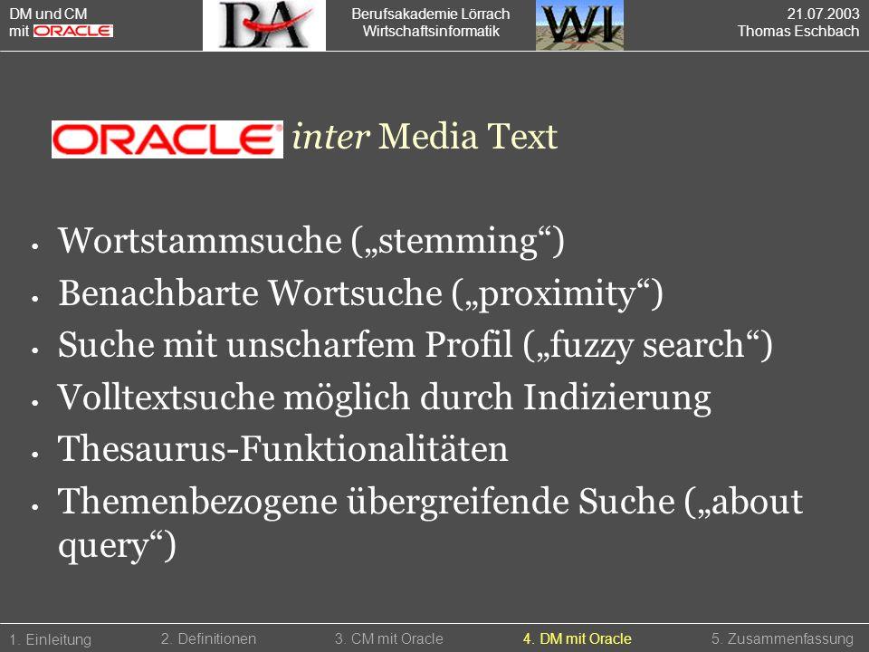 Berufsakademie Lörrach Wirtschaftsinformatik 1. Einleitung 5. Zusammenfassung2. Definitionen3. CM mit Oracle4. DM mit Oracle DM und CM mit inter Media