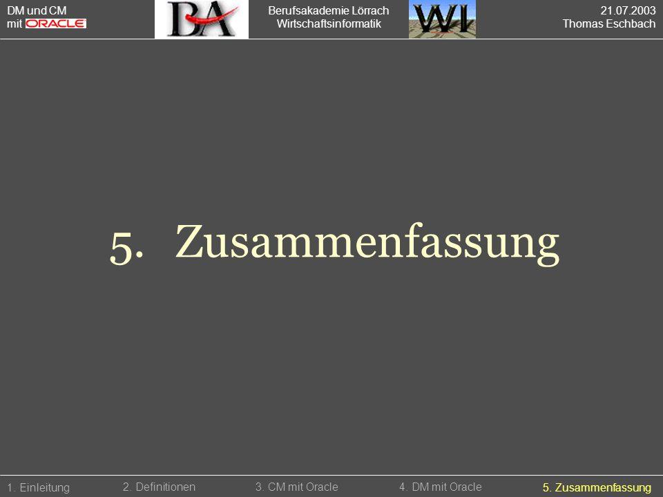 Berufsakademie Lörrach Wirtschaftsinformatik 5.Zusammenfassung 1. Einleitung5. Zusammenfassung 2. Definitionen3. CM mit Oracle4. DM mit Oracle DM und