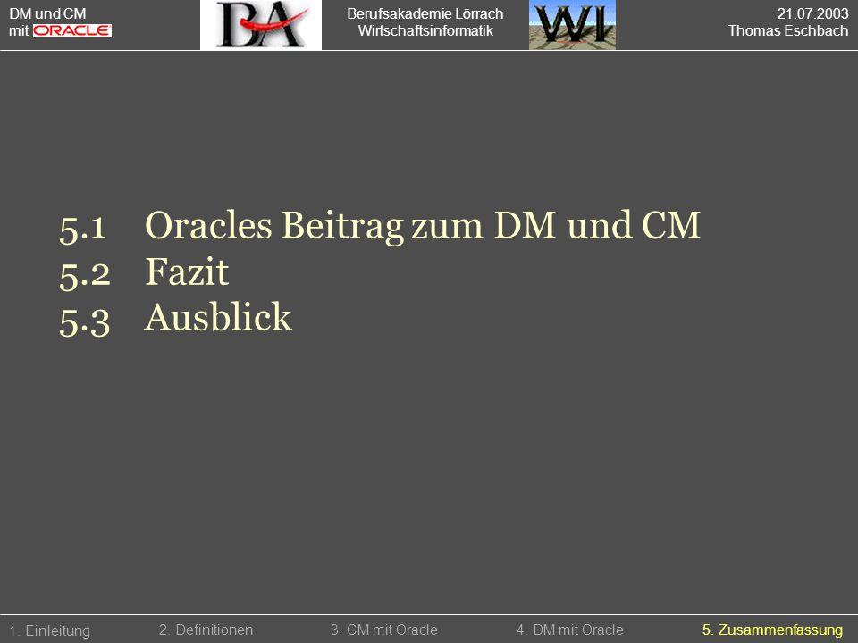 Berufsakademie Lörrach Wirtschaftsinformatik 1. Einleitung 5.1Oracles Beitrag zum DM und CM 5.2Fazit 5.3Ausblick 5. Zusammenfassung2. Definitionen3. C