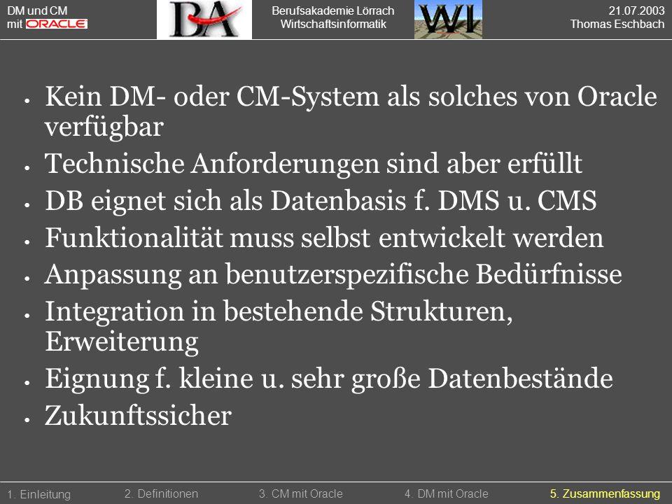 Berufsakademie Lörrach Wirtschaftsinformatik Kein DM- oder CM-System als solches von Oracle verfügbar Technische Anforderungen sind aber erfüllt DB ei