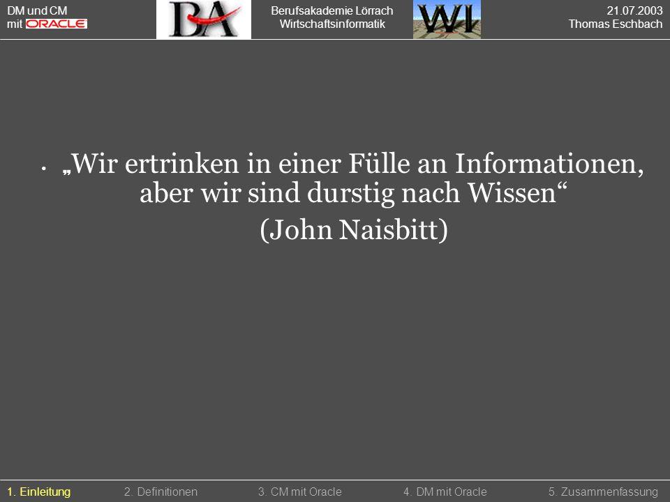 Berufsakademie Lörrach Wirtschaftsinformatik Wir ertrinken in einer Fülle an Informationen, aber wir sind durstig nach Wissen (John Naisbitt) 1. Einle
