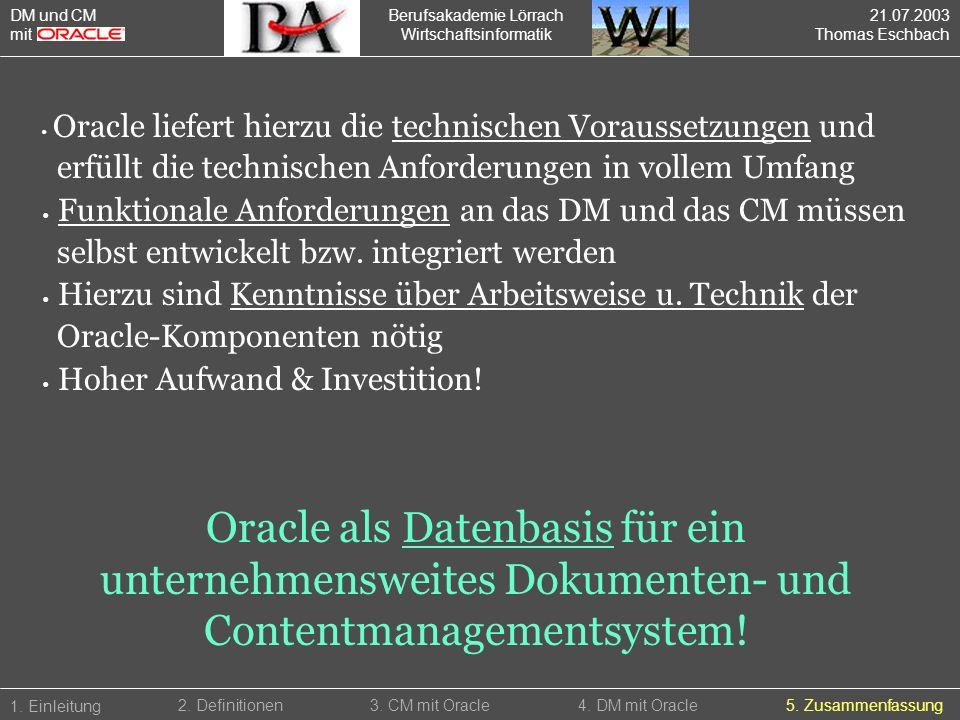 Berufsakademie Lörrach Wirtschaftsinformatik 1. Einleitung 5. Zusammenfassung2. Definitionen3. CM mit Oracle4. DM mit Oracle Oracle liefert hierzu die