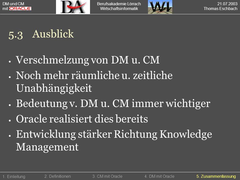Berufsakademie Lörrach Wirtschaftsinformatik 1. Einleitung 5. Zusammenfassung2. Definitionen3. CM mit Oracle4. DM mit Oracle 5.3Ausblick DM und CM mit