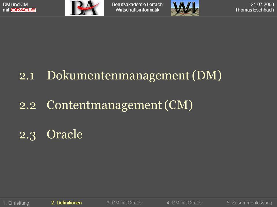 Berufsakademie Lörrach Wirtschaftsinformatik 2.1Dokumentenmanagement (DM) 2.2Contentmanagement (CM) 2.3Oracle 1. Einleitung 5. Zusammenfassung2. Defin