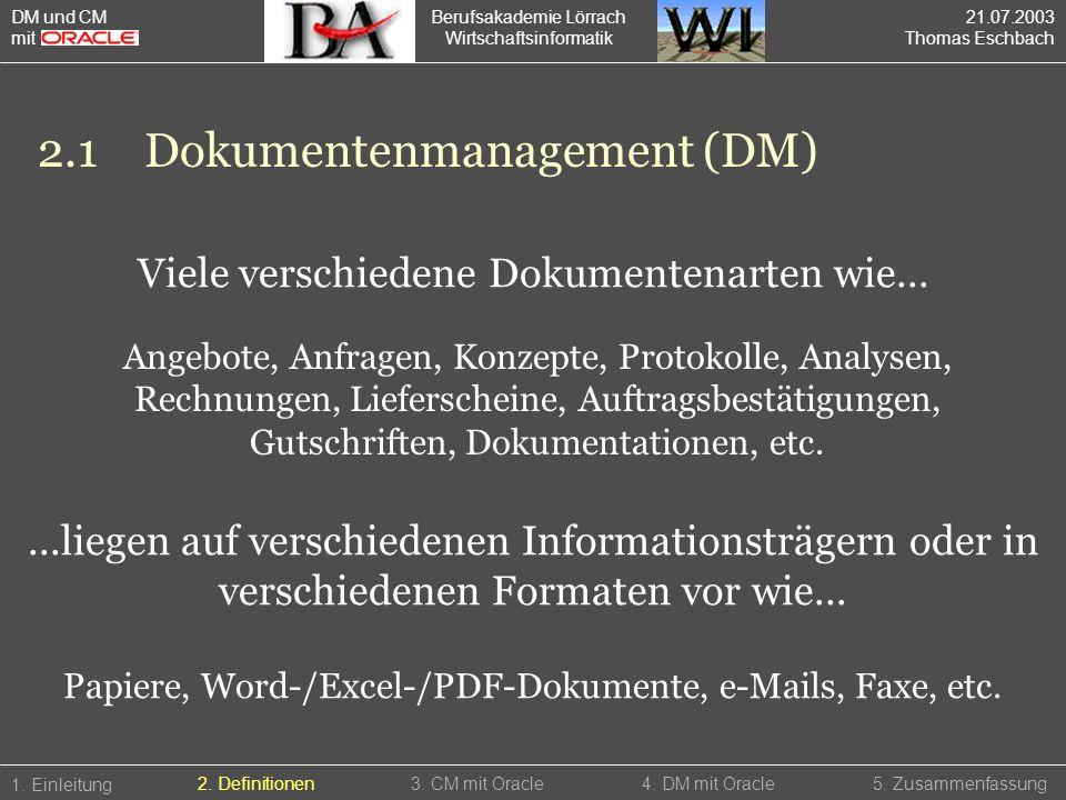 Berufsakademie Lörrach Wirtschaftsinformatik 1. Einleitung 5. Zusammenfassung2. Definitionen3. CM mit Oracle4. DM mit Oracle Viele verschiedene Dokume
