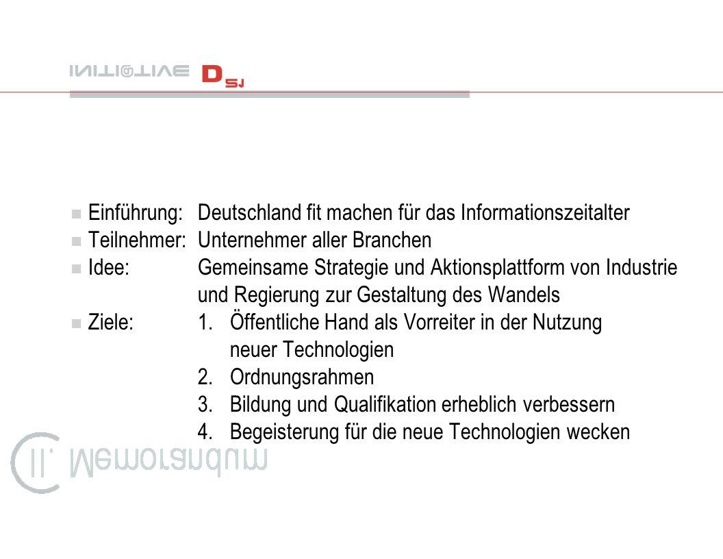 n Globale Wettbewerbsfähigkeit der deutschen Wirtschaft n Entwicklung neuer Märkte n Entwicklung neuer Arbeitsplätze n Reform des Bildungswesens n Vereinfachte und schlanke Administration n Digitale Demokratie