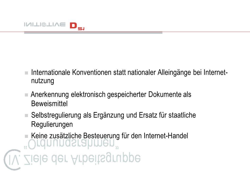 n Internationale Konventionen statt nationaler Alleingänge bei Internet- nutzung n Anerkennung elektronisch gespeicherter Dokumente als Beweismittel n