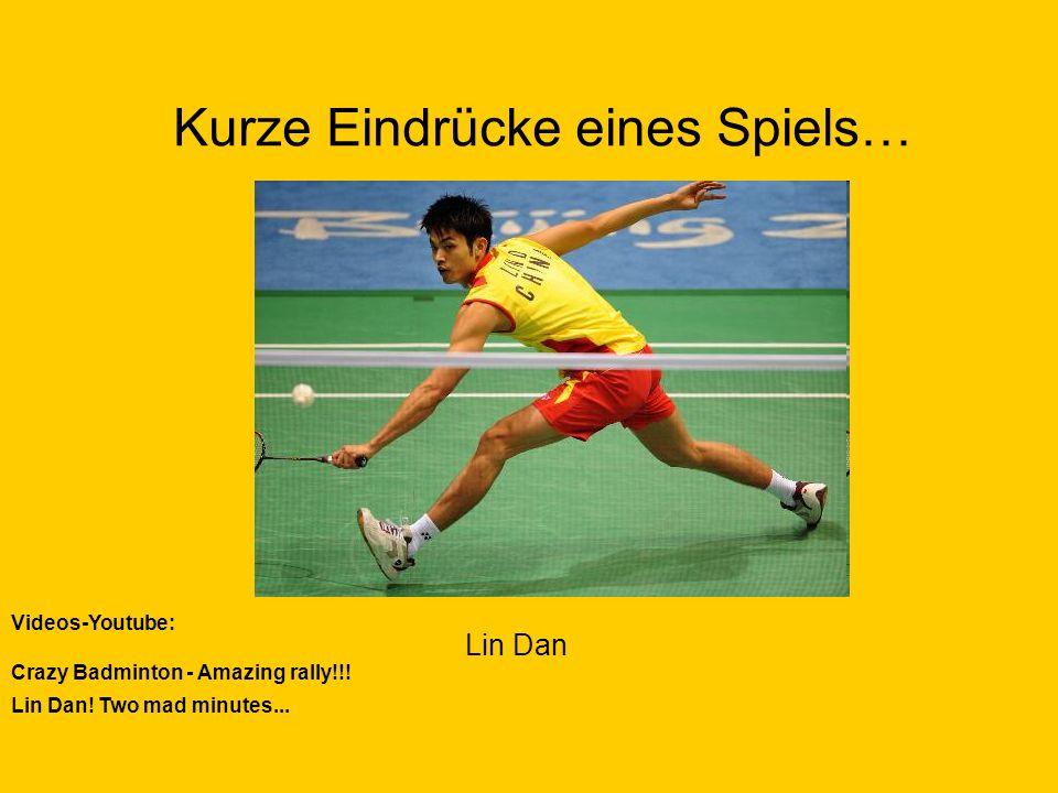 Kurze Eindrücke eines Spiels… Lin Dan Videos-Youtube: Crazy Badminton - Amazing rally!!! Lin Dan! Two mad minutes...
