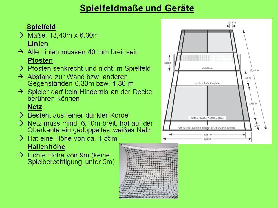 Spielfeldmaße und Geräte Spielfeld Maße: 13,40m x 6,30m Linien Alle Linien müssen 40 mm breit sein Pfosten Pfosten senkrecht und nicht im Spielfeld Ab