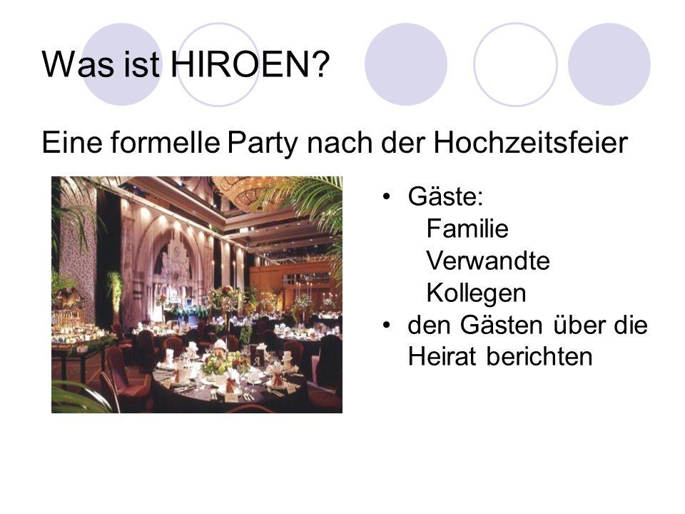 Was ist HIROEN? Eine formelle Party nach der Hochzeitsfeier Gäste: Familie Verwandte Kollegen den Gästen über die Heirat berichten