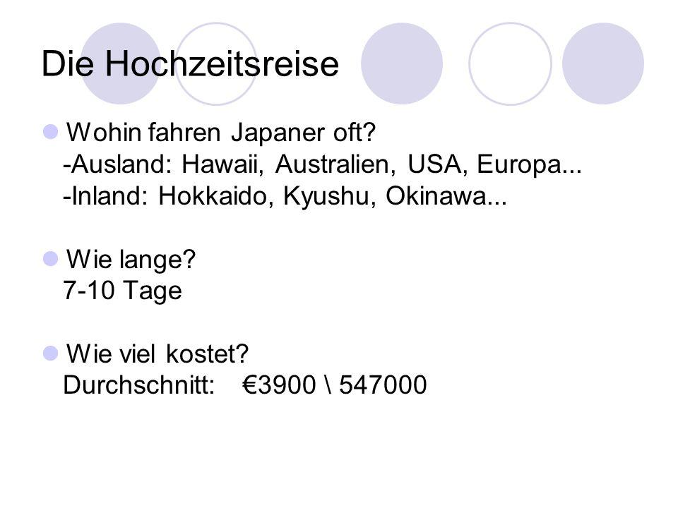 Die Hochzeitsreise Wohin fahren Japaner oft? -Ausland: Hawaii, Australien, USA, Europa... -Inland: Hokkaido, Kyushu, Okinawa... Wie lange? 7-10 Tage W