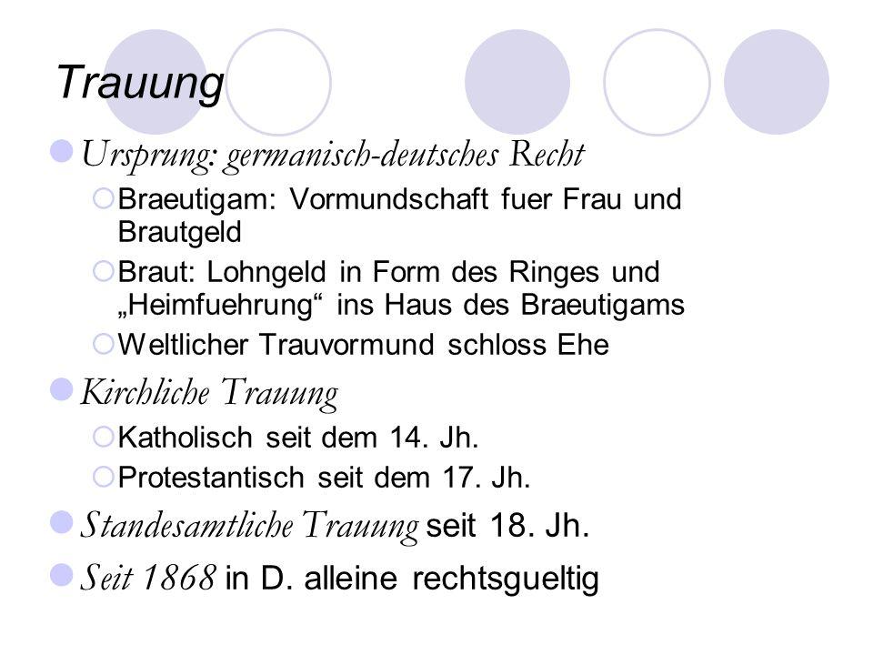 Trauung Ursprung: germanisch-deutsches Recht Braeutigam: Vormundschaft fuer Frau und Brautgeld Braut: Lohngeld in Form des Ringes und Heimfuehrung ins