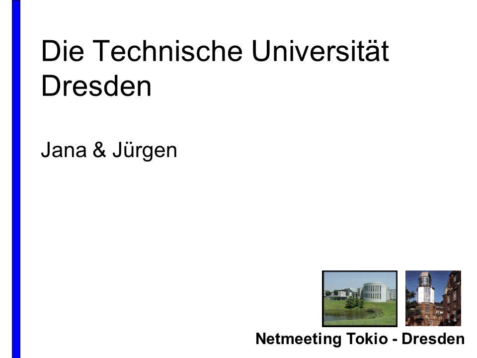 Netmeeting Tokio - Dresden Die Technische Universität Dresden Jana & Jürgen