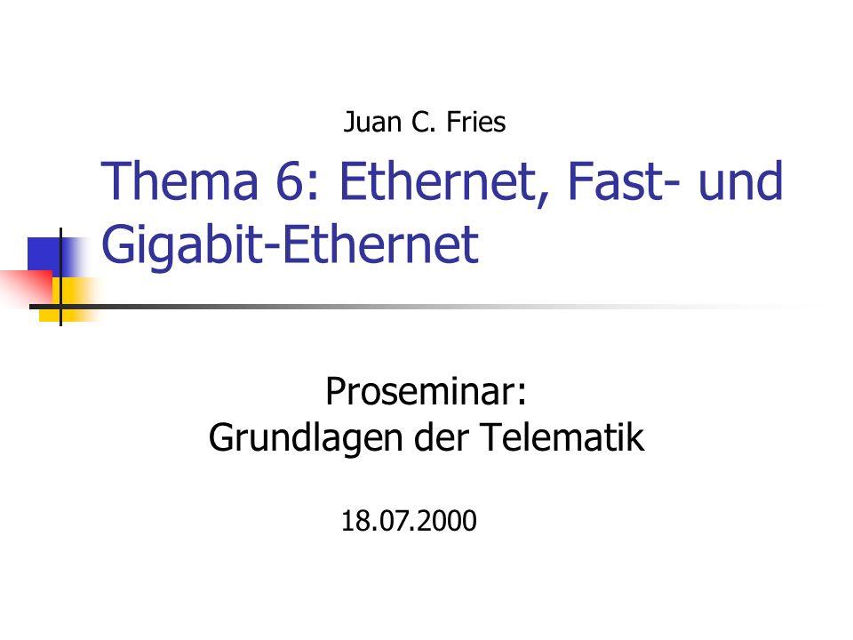 Thema 6: Ethernet, Fast- und Gigabit-Ethernet Proseminar: Grundlagen der Telematik 18.07.2000 Juan C. Fries