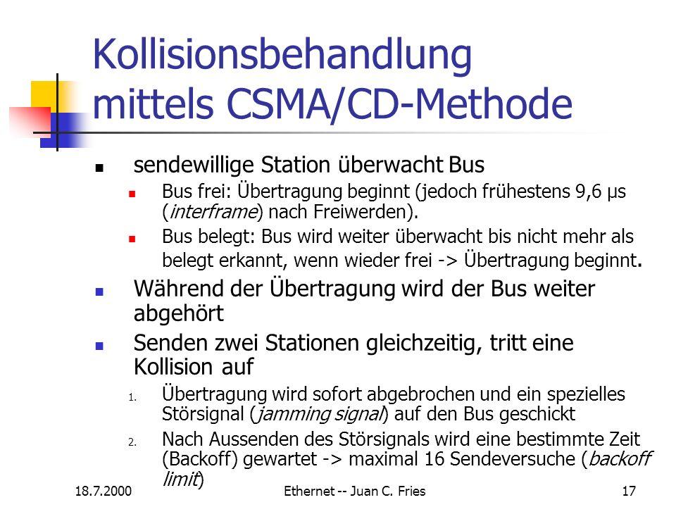 18.7.2000Ethernet -- Juan C. Fries17 Kollisionsbehandlung mittels CSMA/CD-Methode sendewillige Station überwacht Bus Bus frei: Übertragung beginnt (je