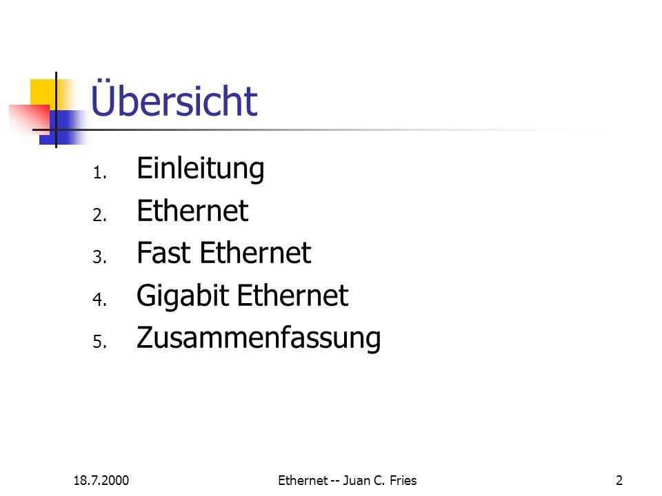 18.7.2000Ethernet -- Juan C. Fries2 Übersicht 1. Einleitung 2. Ethernet 3. Fast Ethernet 4. Gigabit Ethernet 5. Zusammenfassung