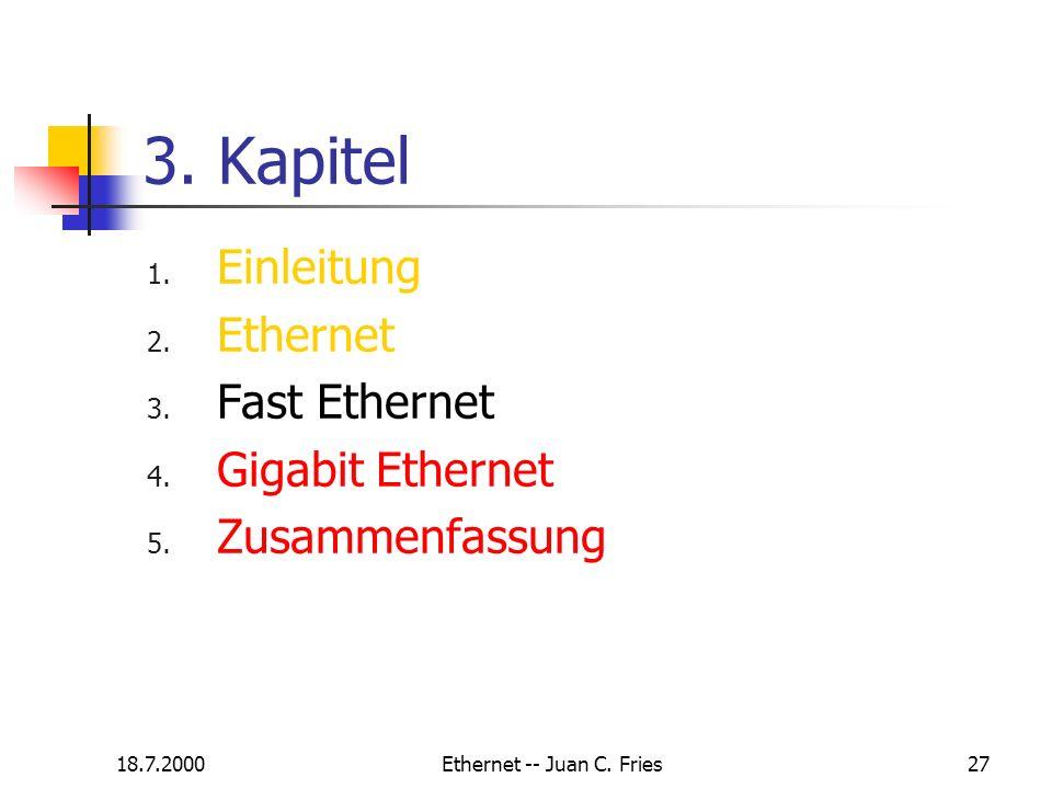 18.7.2000Ethernet -- Juan C. Fries27 3. Kapitel 1. Einleitung 2. Ethernet 3. Fast Ethernet 4. Gigabit Ethernet 5. Zusammenfassung