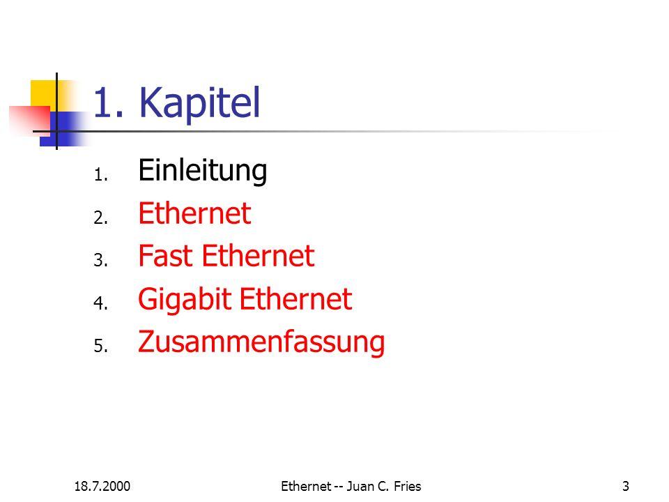 18.7.2000Ethernet -- Juan C. Fries3 1. Kapitel 1. Einleitung 2. Ethernet 3. Fast Ethernet 4. Gigabit Ethernet 5. Zusammenfassung