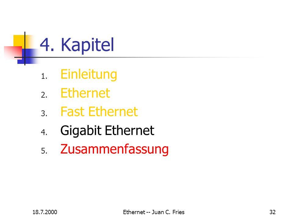18.7.2000Ethernet -- Juan C. Fries32 4. Kapitel 1. Einleitung 2. Ethernet 3. Fast Ethernet 4. Gigabit Ethernet 5. Zusammenfassung