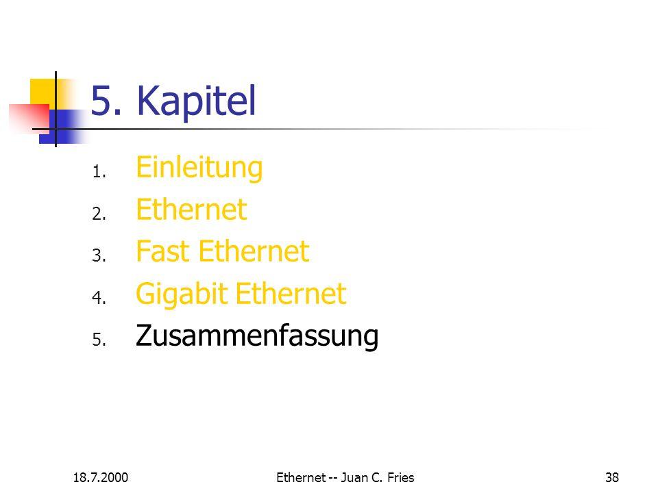 18.7.2000Ethernet -- Juan C. Fries38 5. Kapitel 1. Einleitung 2. Ethernet 3. Fast Ethernet 4. Gigabit Ethernet 5. Zusammenfassung
