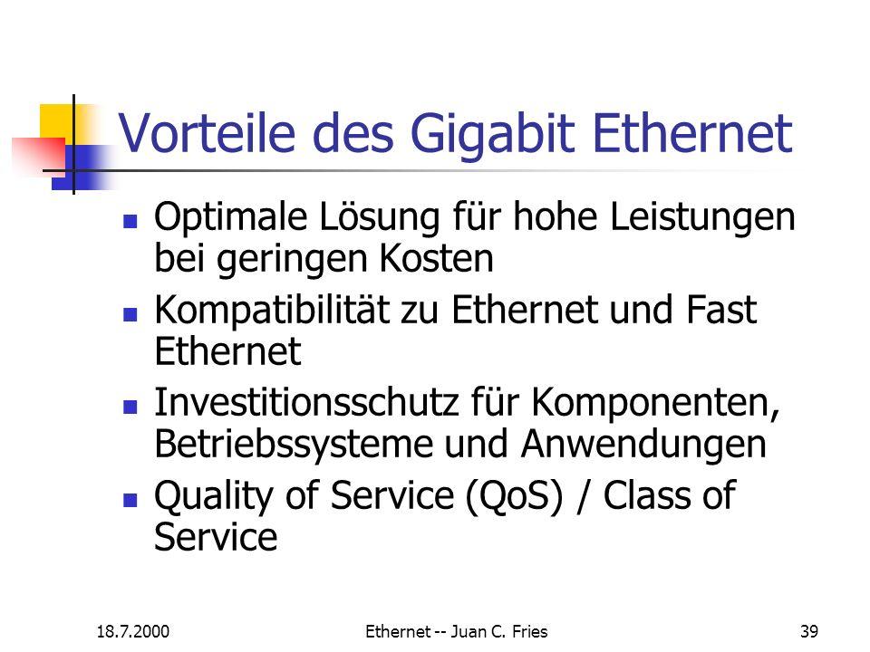 18.7.2000Ethernet -- Juan C. Fries39 Vorteile des Gigabit Ethernet Optimale Lösung für hohe Leistungen bei geringen Kosten Kompatibilität zu Ethernet