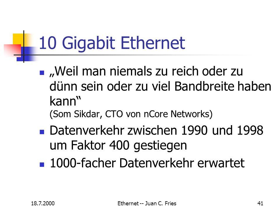 18.7.2000Ethernet -- Juan C. Fries41 Weil man niemals zu reich oder zu dünn sein oder zu viel Bandbreite haben kann (Som Sikdar, CTO von nCore Network