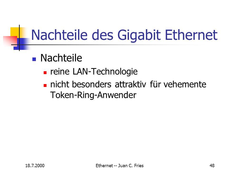 18.7.2000Ethernet -- Juan C. Fries48 Nachteile des Gigabit Ethernet Nachteile reine LAN-Technologie nicht besonders attraktiv für vehemente Token-Ring
