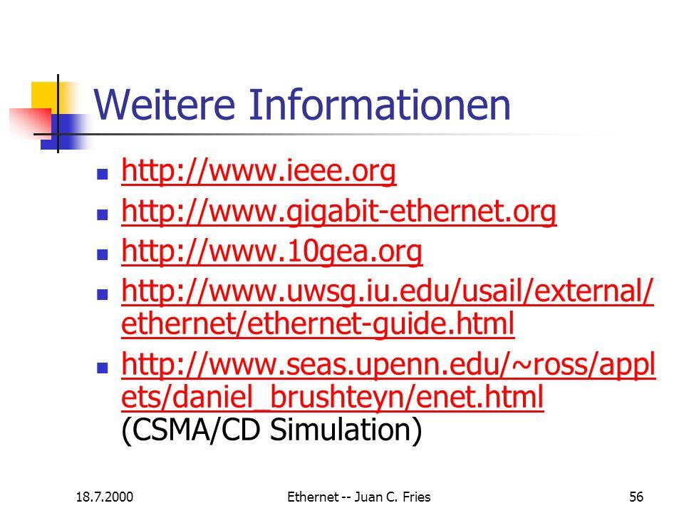 18.7.2000Ethernet -- Juan C. Fries56 Weitere Informationen http://www.ieee.org http://www.gigabit-ethernet.org http://www.10gea.org http://www.uwsg.iu