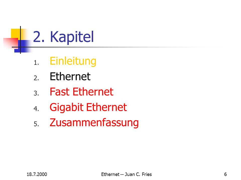 18.7.2000Ethernet -- Juan C. Fries6 2. Kapitel 1. Einleitung 2. Ethernet 3. Fast Ethernet 4. Gigabit Ethernet 5. Zusammenfassung