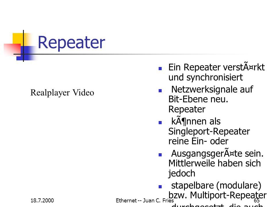 18.7.2000Ethernet -- Juan C. Fries65 Repeater Ein Repeater verstärkt und synchronisiert Netzwerksignale auf Bit-Ebene neu. Repeater können als Singl