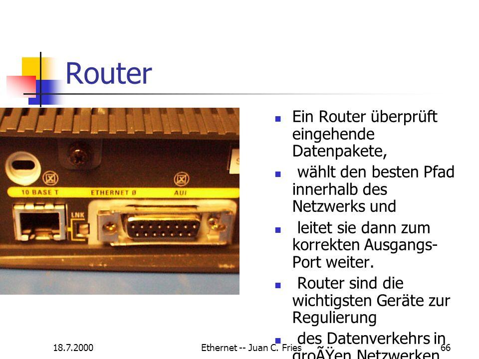 18.7.2000Ethernet -- Juan C. Fries66 Router Ein Router überprüft eingehende Datenpakete, wählt den besten Pfad innerhalb des Netzwerks und leitet sie